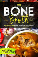The Bone Broth  40 New Recipes to Feel Great and Lose Pounds