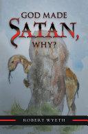 God Made Satan  Why