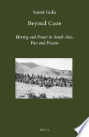 Beyond Caste  : Identity and Power in South Asia, Past and Present
