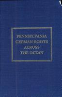 Pennsylvania German Roots Across the Ocean ebook