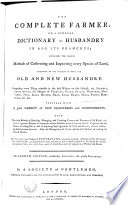 The Complete Farmer Or A General Dictionary Of Husbandry In All Its Branches Containing The Various Methods Of Cultivating And Improving Every Species Of Land According To The Precepts Of Both The Old And New Husbandry Book