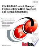 """IBM FileNet Content Manager Implementation Best Practices and Recommendations"" by Fay Chuck, Wei-Dong Zhu, Bert Bukvarevic, Bill Carpenter, Axel Dreher, Ruth Hildebrand-Lund, Elizabeth Koumpan, Sridhar Satuloori, Michael Seaman, Dimitris Tzouvelis, IBM Redbooks"