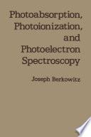 Photoabsorption  Photoionization  and Photoelectron Spectroscopy Book