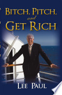 Bitch, Pitch, and Get Rich