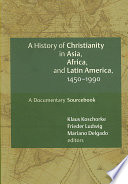 A History of Christianity in Asia, Africa, and Latin America, 1450-1990