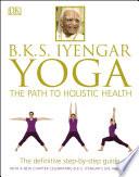"""B.K.S. Iyengar Yoga: The Path to Holistic Health"" by B.K.S. Iyengar"