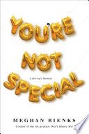 """""""You're Not Special: A (Sort-of) Memoir"""" by Meghan Rienks"""