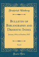 Bulletin Of Bibliography And Dramatic Index Vol 8