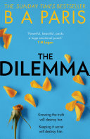 The Dilemma  The Sunday Times top ten bestseller   a thrilling psychological suspense book from million copy bestselling author B A Paris Book PDF