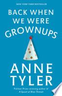 """""""Back When We Were Grownups"""" by Anne Tyler"""