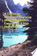 A Christian Geologist Explains Why the Earth Cannot Be 6 000 Years Old Book