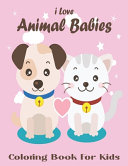 I Love Animal Babies Coloring Book For Kids