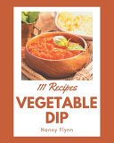 111 Vegetable Dip Recipes