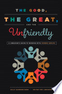 The good, the great, and the unfriendly : a librarian's guide to working with friends groups / Sally