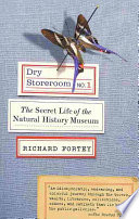 Dry Storeroom No. 1  : The Secret Life of the Natural History Museum