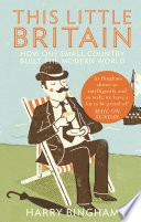 This Little Britain How One Small Country Changed The Modern World