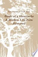 Birth of a Heartache   A Broken Life Now Restored