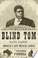 The Ballad of Blind Tom  Slave Pianist
