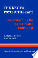 The Key To Psychotherapy Understanding The Self Created Individual