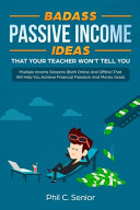 Badass Passive Income Ideas That Your Teacher Won t Tell You