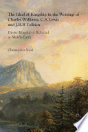 The Ideal of Kingship in the Writings of Charles Williams  C S  Lewis and J R R  Tolkien