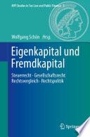 Eigenkapital und Fremdkapital  : Steuerrecht - Gesellschaftsrecht - Rechtsvergleich - Rechtspolitik