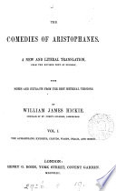 The comedies of Aristophanes, a literal tr. from the revised text of Dindorf, with notes by W.J. Hickie