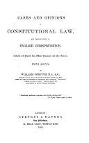 Cases and opinions on constitutional law  and various points of English jurisprudence  collected and digested from official documents and other sources  with notes  By W  F