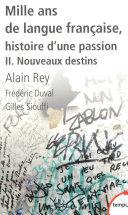 Mille ans de langue française, tome 2 : Nouveaux destins