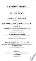 The Bewick Collector  A Supplement to a Descriptive Catalogue of the Works of T  and J  Bewick  Consisting of Additions to the Various Divisions of Cuts  Wood Blocks  Etc Book