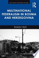 Multinational Federalism in Bosnia and Herzegovina