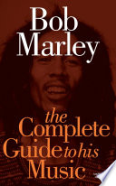 Bob Marley The Complete Guide To His Music