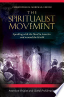 The Spiritualist Movement  Speaking with the Dead in America and around the World  3 volumes