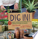 link to Dig in! : 12 easy gardening projects using kitchen scraps in the TCC library catalog
