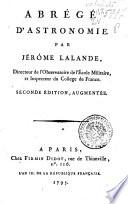 Abrege d'astronomie par Jerome Lalande, Directeur de l'Observatoire de l'Ecole Militaire, et Inspecteur du College de France