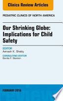 Our Shrinking Globe  Implications for Child Safety  An Issue of Pediatric Clinics of North America  E Book
