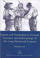 Gypsies and Orientalism in German Literature and Anthropology of the Long Nineteenth Century
