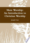 Mere Worship  An Introduction to Christian Worship