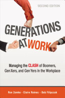 link to Generations at work : managing the clash of boomers, Gen Xers, and Gen Yers in the workplace in the TCC library catalog
