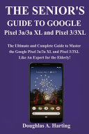 The Senior s Guide to Google Pixel 3a 3a XL and Pixel 3 3xl