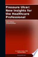 Pressure Ulcer  New Insights for the Healthcare Professional  2011 Edition Book