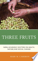 """Three Fruits: Nepali Ayurvedic Doctors on Health, Nature, and Social Change"" by Mary M. Cameron"
