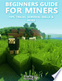 Beginners Guide For Miners Tips Tricks Survival Skills More An Unofficial Minecraft Book