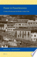 Power in Powerlessness  : A Study of Pentecostal Life Worlds in Urban Chile
