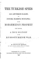 The Turkish Spies Ali Abubeker Kaled  and Zenobia Marrita Mustapha  Or  the Mohammedan Prophet of 1854