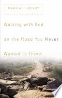 Walking with God on the Road You Never Wanted to Travel
