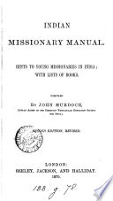 The Indian missionary manual; or, Hints to young missionaries in India