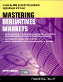 Mastering Derivatives Markets: A Step-By-Step Guide To The Products, Applications And Risks, 3/E