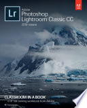Adobe Photoshop Lightroom Classic CC Classroom in a Book  2019 Release