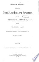 Report Of The Board On Behalf Of The United States Executive Departments At The International Exhibition Held At Philadelphia Pa 1876 Under Acts Of Congress Of March 3 1875 And May 1 1876